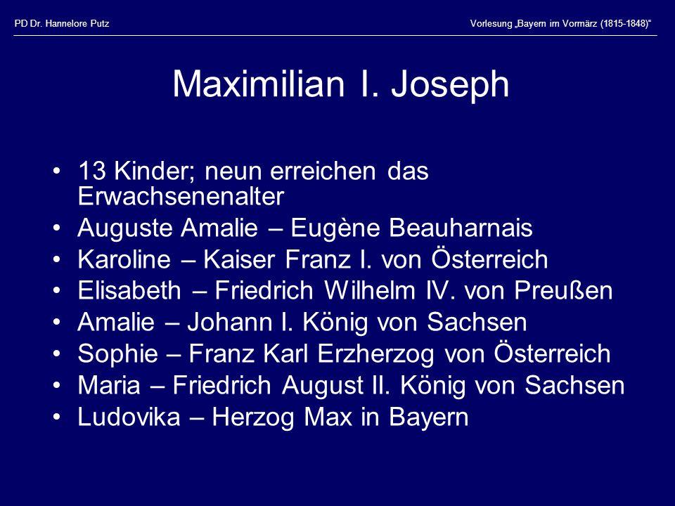 """PD Dr. Hannelore PutzVorlesung """"Bayern im Vormärz (1815-1848)"""" Maximilian I. Joseph 13 Kinder; neun erreichen das Erwachsenenalter Auguste Amalie – Eu"""