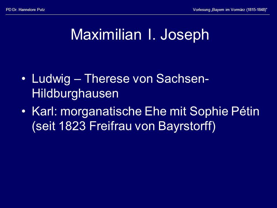 """PD Dr. Hannelore PutzVorlesung """"Bayern im Vormärz (1815-1848)"""" Maximilian I. Joseph Ludwig – Therese von Sachsen- Hildburghausen Karl: morganatische E"""