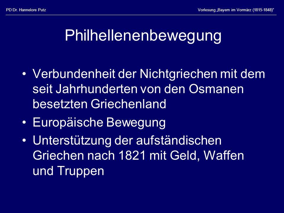 """PD Dr. Hannelore PutzVorlesung """"Bayern im Vormärz (1815-1848)"""" Philhellenenbewegung Verbundenheit der Nichtgriechen mit dem seit Jahrhunderten von den"""