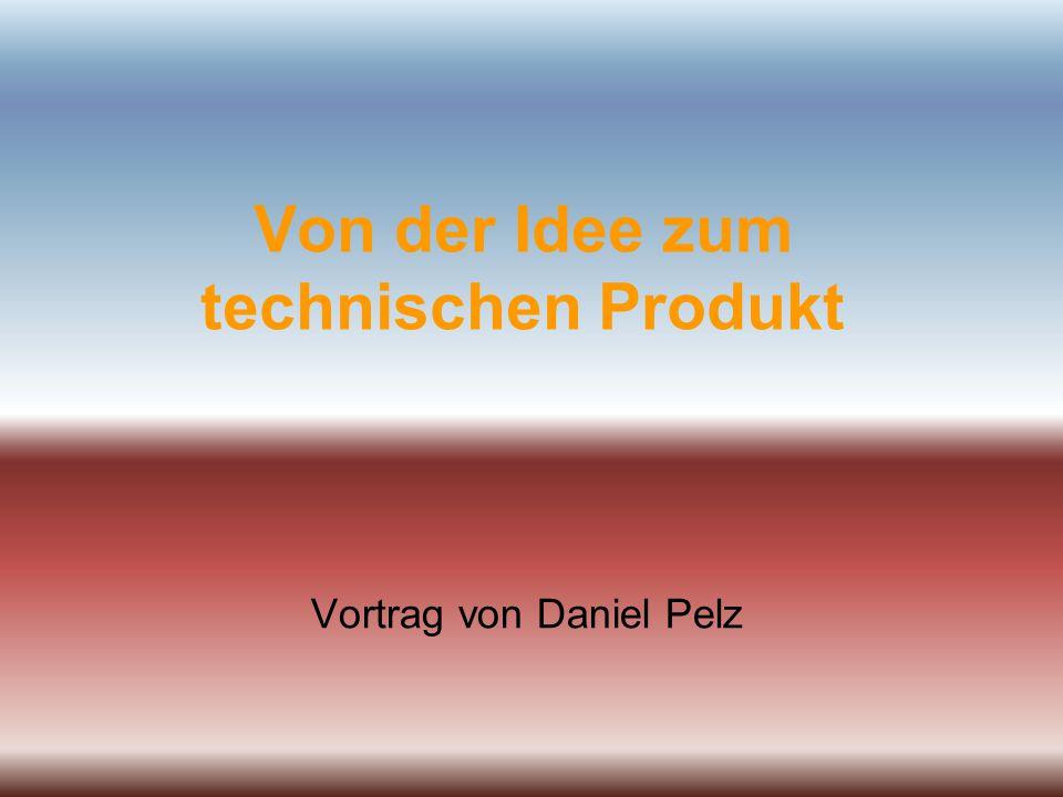 Von der Idee zum technischen Produkt Vortrag von Daniel Pelz