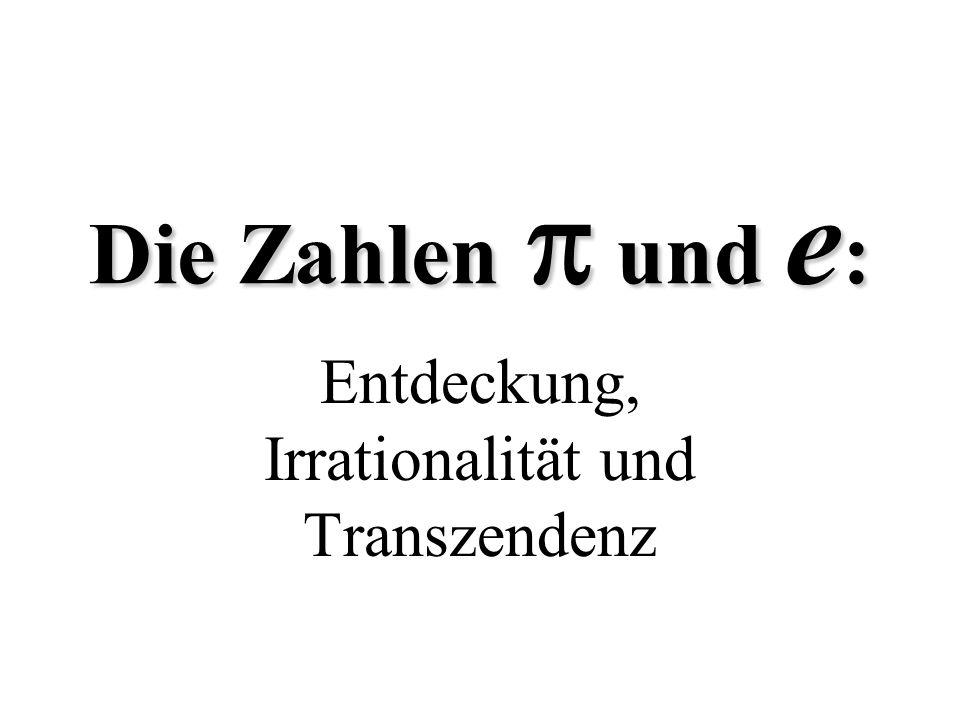 Die Zahlen  und e : Entdeckung, Irrationalität und Transzendenz