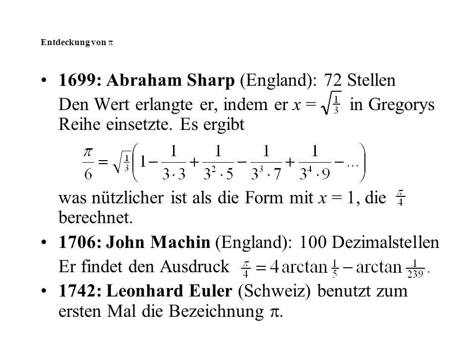 Entdeckung von  1699: Abraham Sharp (England): 72 Stellen Den Wert erlangte er, indem er x = in Gregorys Reihe einsetzte. Es ergibt was nützlicher is