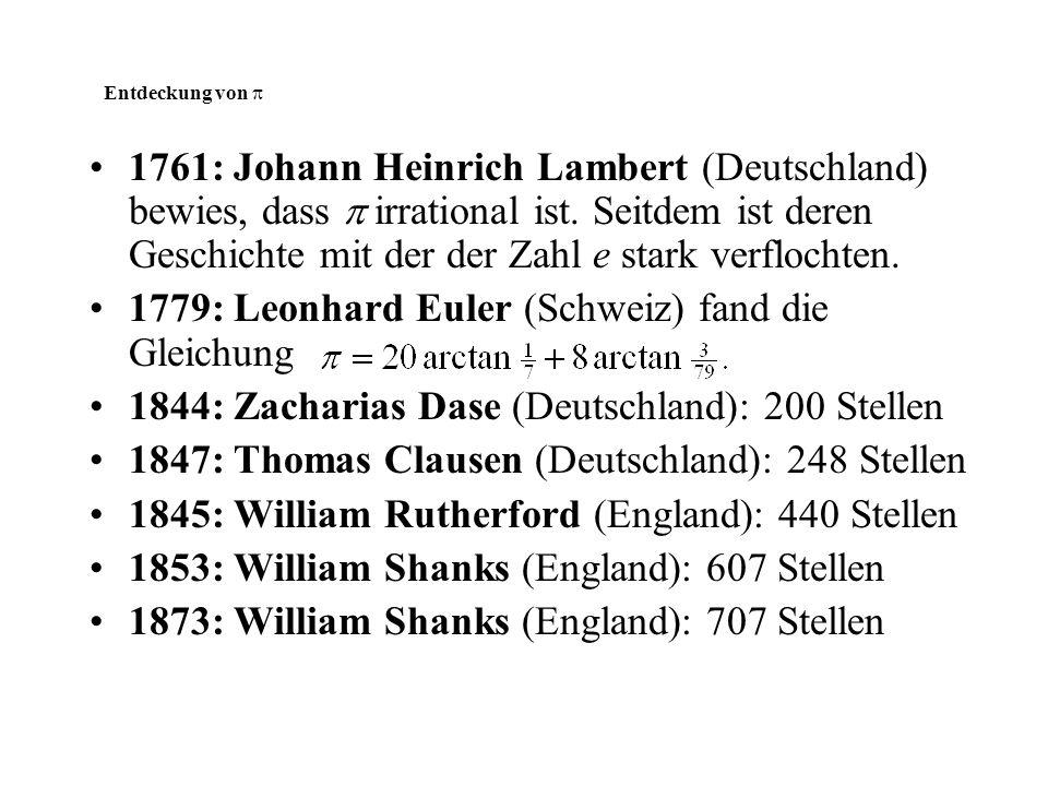 Entdeckung von  1761: Johann Heinrich Lambert (Deutschland) bewies, dass  irrational ist. Seitdem ist deren Geschichte mit der der Zahl e stark verf