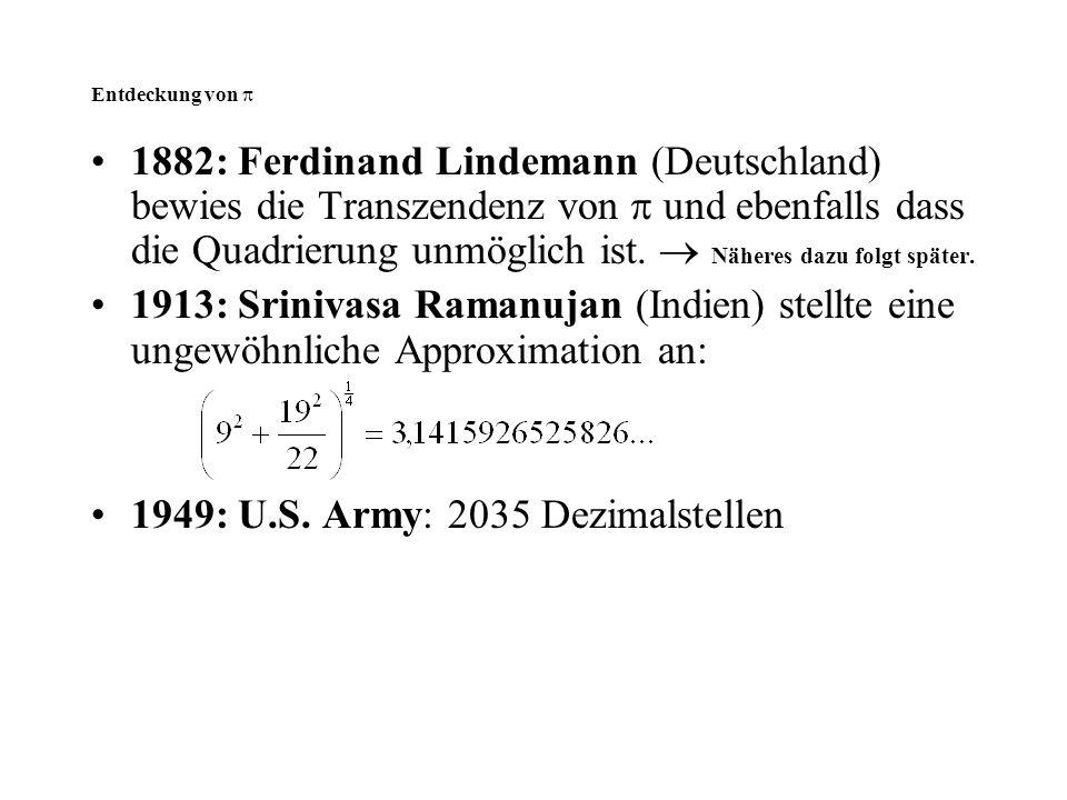 Entdeckung von  1882: Ferdinand Lindemann (Deutschland) bewies die Transzendenz von  und ebenfalls dass die Quadrierung unmöglich ist.  Näheres daz