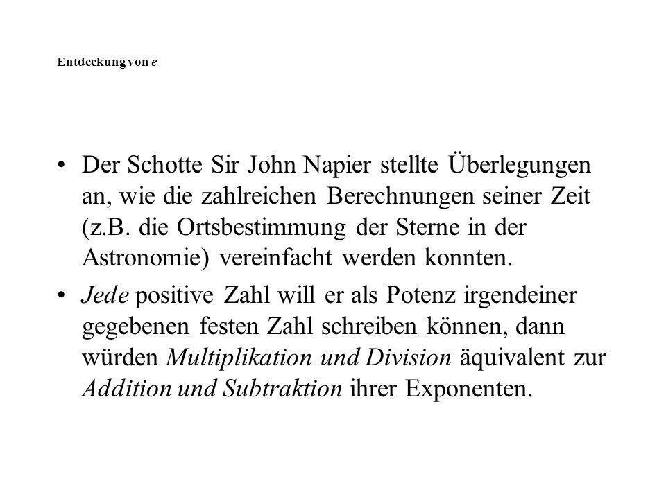 Der Schotte Sir John Napier stellte Überlegungen an, wie die zahlreichen Berechnungen seiner Zeit (z.B. die Ortsbestimmung der Sterne in der Astronomi