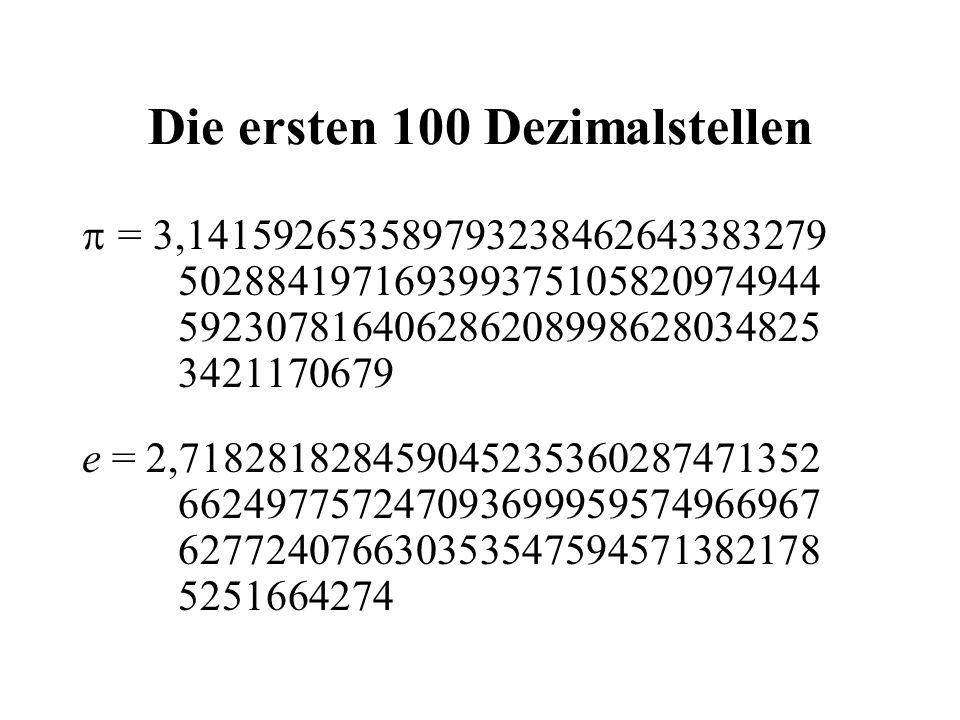 Die ersten 100 Dezimalstellen  = 3,141592653589793238462643383279 502884197169399375105820974944 592307816406286208998628034825 3421170679 e = 2,7182
