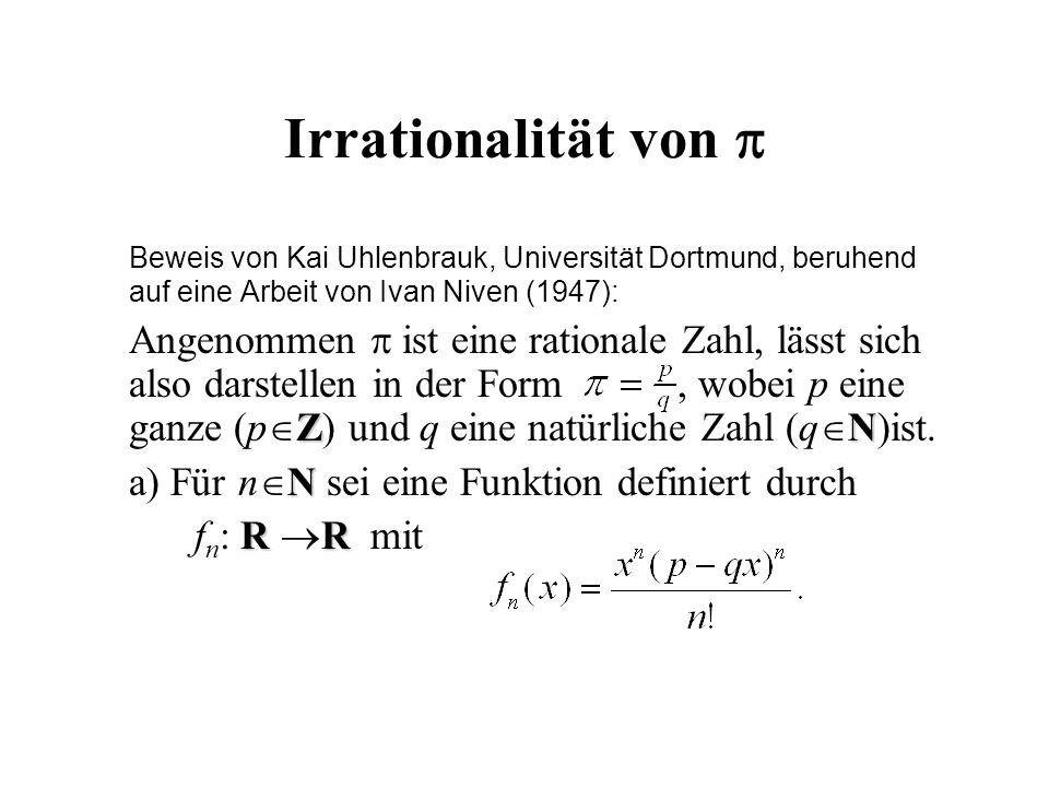 Irrationalität von  Beweis von Kai Uhlenbrauk, Universität Dortmund, beruhend auf eine Arbeit von Ivan Niven (1947): ZN Angenommen  ist eine rationa