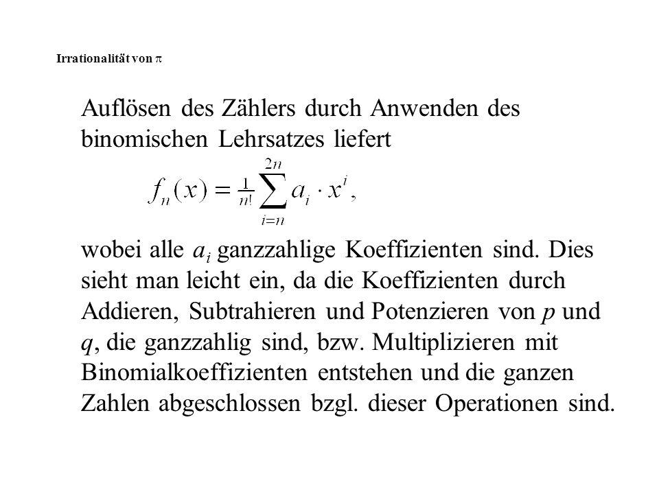 Irrationalität von  Auflösen des Zählers durch Anwenden des binomischen Lehrsatzes liefert wobei alle a i ganzzahlige Koeffizienten sind. Dies sieht