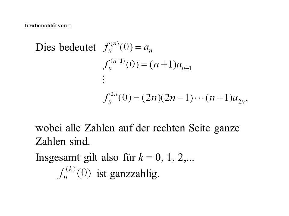 Irrationalität von  Dies bedeutet wobei alle Zahlen auf der rechten Seite ganze Zahlen sind. Insgesamt gilt also für k = 0, 1, 2,... ist ganzzahlig.