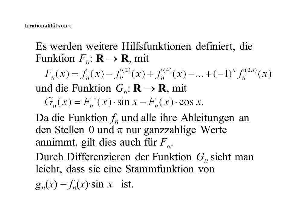 Irrationalität von  R R Es werden weitere Hilfsfunktionen definiert, die Funktion F n : R  R, mit R R und die Funktion G n : R  R, mit Da die Funkt