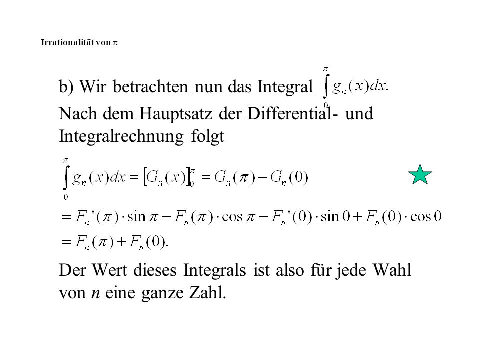 Irrationalität von  b) Wir betrachten nun das Integral Nach dem Hauptsatz der Differential- und Integralrechnung folgt Der Wert dieses Integrals ist