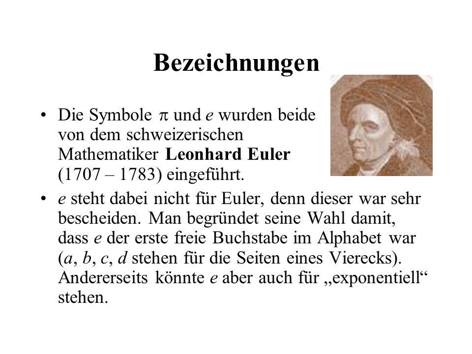 Bezeichnungen Die Symbole  und e wurden beide von dem schweizerischen Mathematiker Leonhard Euler (1707 – 1783) eingeführt. e steht dabei nicht für E