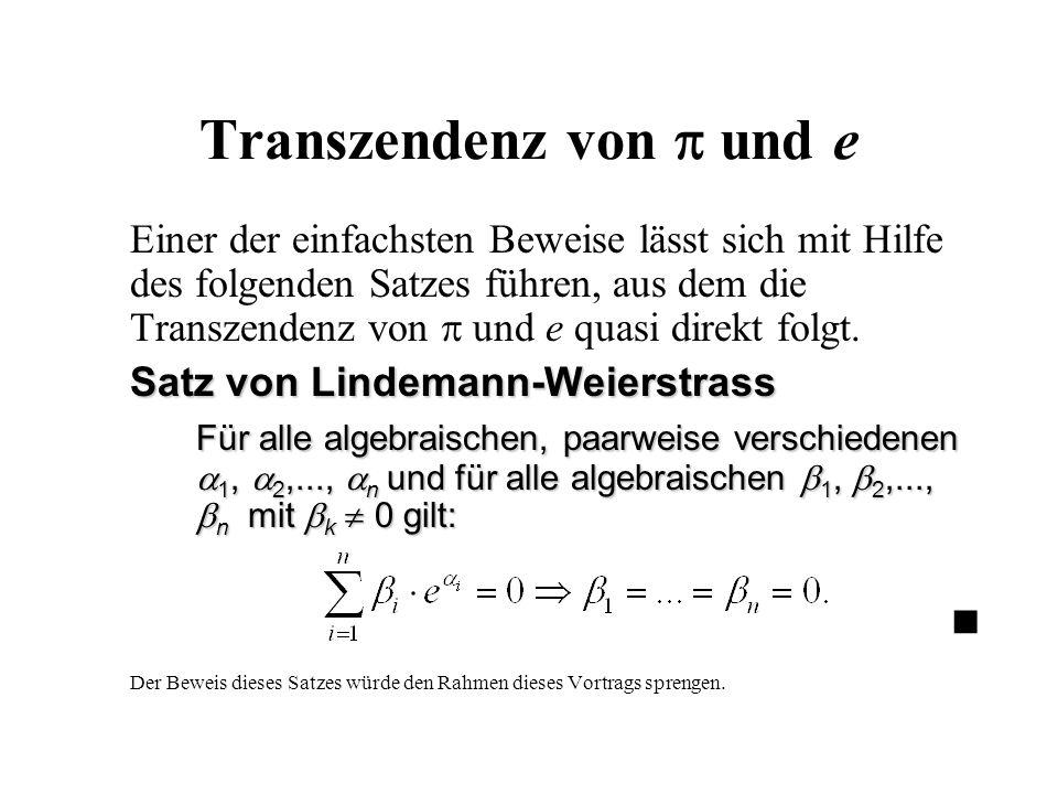 Transzendenz von  und e Einer der einfachsten Beweise lässt sich mit Hilfe des folgenden Satzes führen, aus dem die Transzendenz von  und e quasi di
