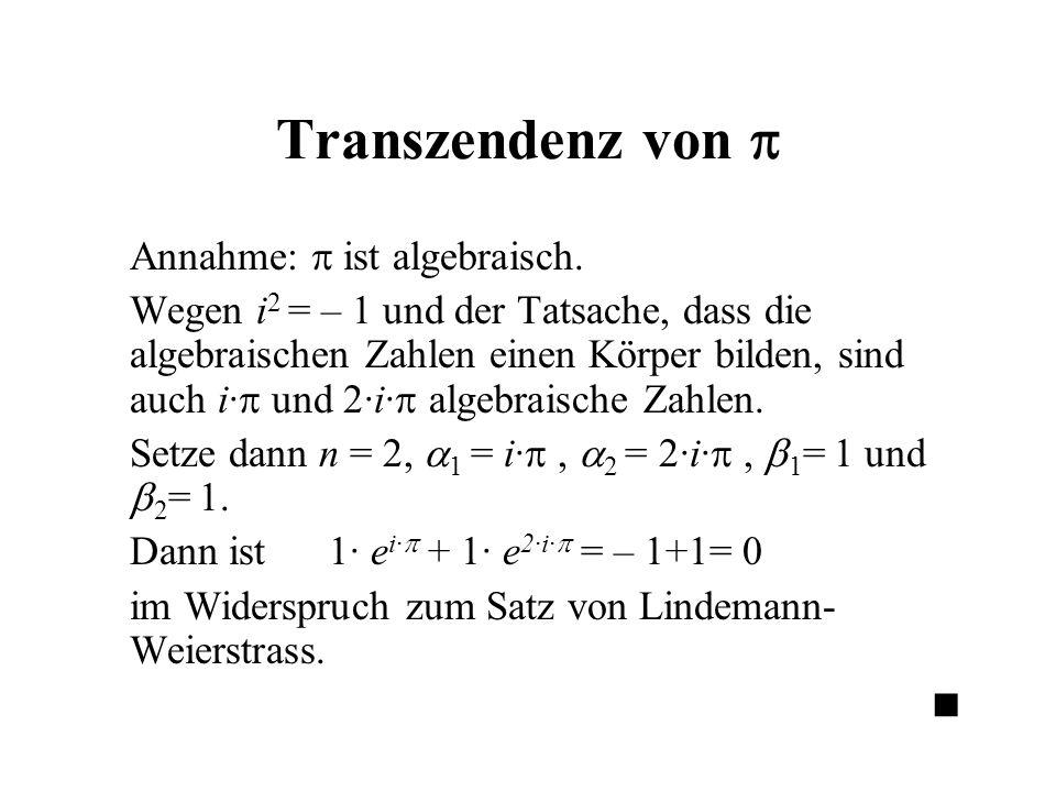 Transzendenz von  Annahme:  ist algebraisch. Wegen i 2 = – 1 und der Tatsache, dass die algebraischen Zahlen einen Körper bilden, sind auch i·  und