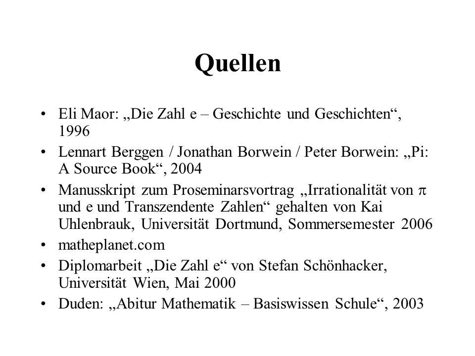 """Quellen Eli Maor: """"Die Zahl e – Geschichte und Geschichten"""", 1996 Lennart Berggen / Jonathan Borwein / Peter Borwein: """"Pi: A Source Book"""", 2004 Manuss"""