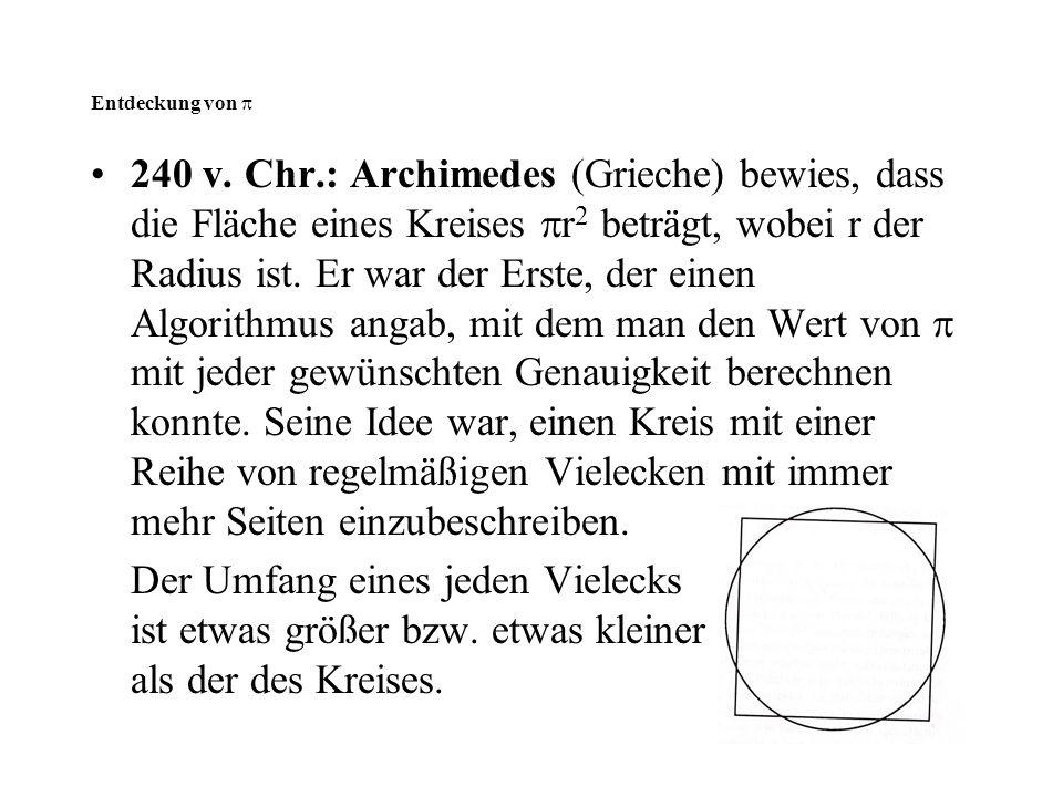 Entdeckung von  240 v. Chr.: Archimedes (Grieche) bewies, dass die Fläche eines Kreises  r 2 beträgt, wobei r der Radius ist. Er war der Erste, der