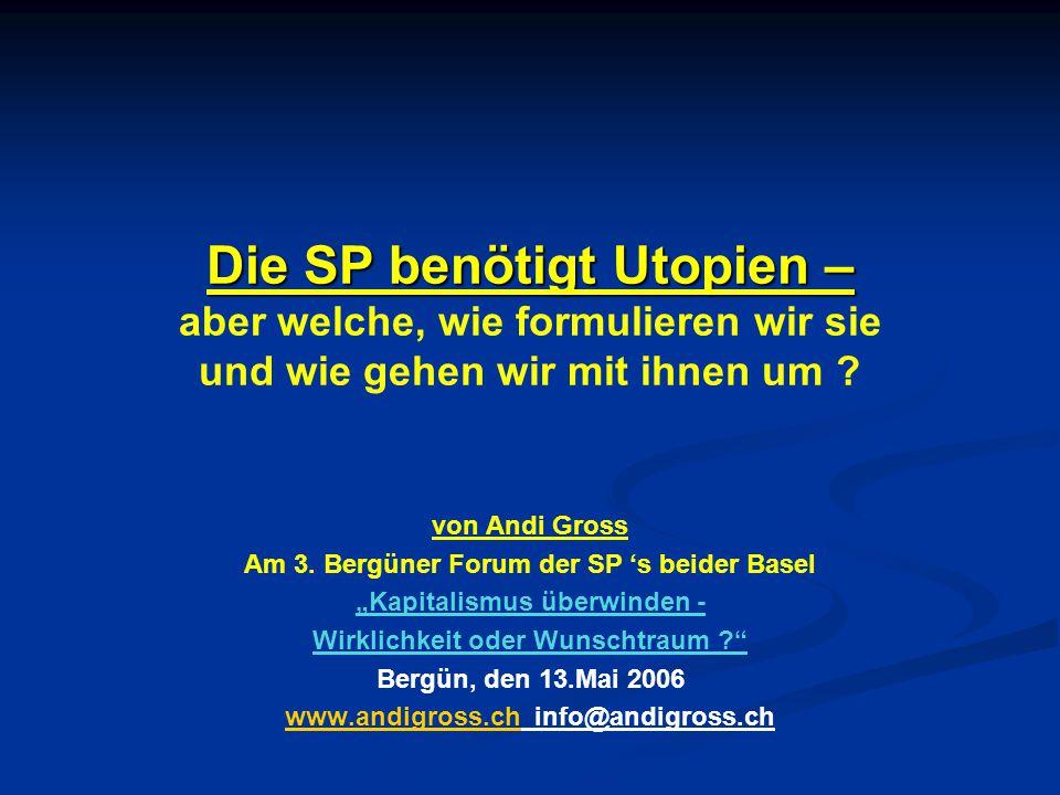 Die SP benötigt Utopien – Die SP benötigt Utopien – aber welche, wie formulieren wir sie und wie gehen wir mit ihnen um ? von Andi Gross Am 3. Bergüne