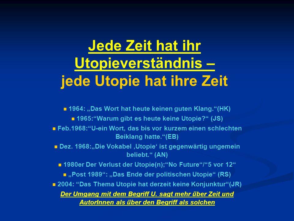 """Jede Zeit hat ihr Utopieverständnis – jede Utopie hat ihre Zeit 1964: """"Das Wort hat heute keinen guten Klang. (HK) 1965: Warum gibt es heute keine Utopie? (JS) Feb.1968: U-ein Wort, das bis vor kurzem einen schlechten Beiklang hatte. (EB) Dez."""