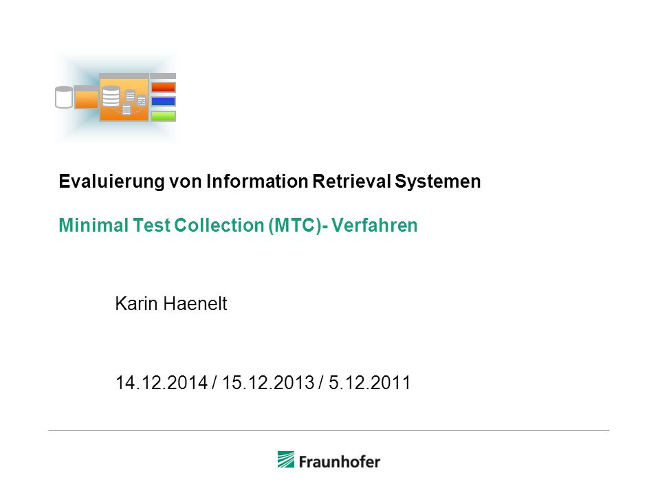 Evaluierung von Information Retrieval Systemen Minimal Test Collection (MTC)- Verfahren Karin Haenelt 14.12.2014 / 15.12.2013 / 5.12.2011