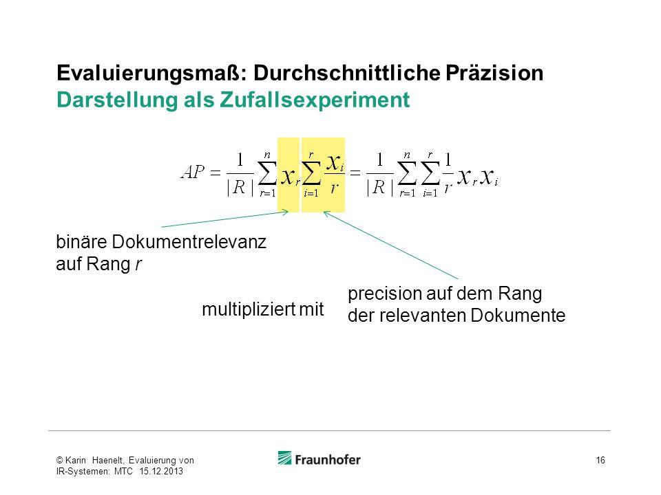 Evaluierungsmaß: Durchschnittliche Präzision Darstellung als Zufallsexperiment 16© Karin Haenelt, Evaluierung von IR-Systemen: MTC 15.12.2013 multipli