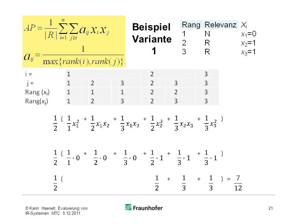Beispiel Variante 1 21© Karin Haenelt, Evaluierung von IR-Systemen: MTC 5.12.2011
