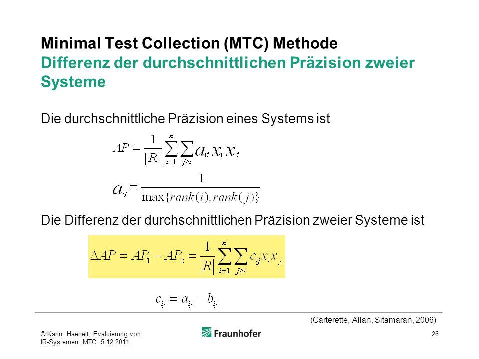Minimal Test Collection (MTC) Methode Differenz der durchschnittlichen Präzision zweier Systeme 26© Karin Haenelt, Evaluierung von IR-Systemen: MTC 5.