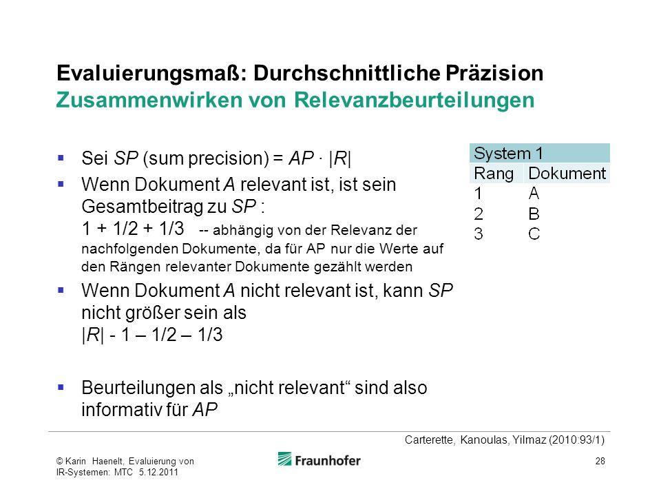 Evaluierungsmaß: Durchschnittliche Präzision Zusammenwirken von Relevanzbeurteilungen  Sei SP (sum precision) = AP ∙ |R|  Wenn Dokument A relevant i