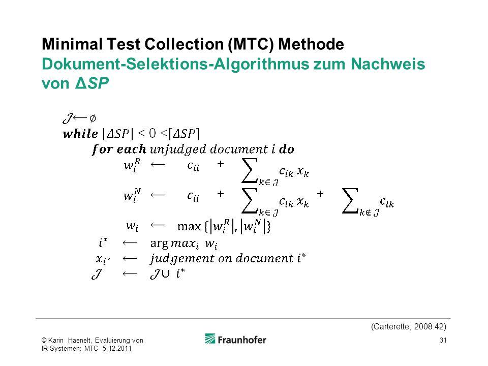 Minimal Test Collection (MTC) Methode Dokument-Selektions-Algorithmus zum Nachweis von ΔSP 31© Karin Haenelt, Evaluierung von IR-Systemen: MTC 5.12.2011 (Carterette, 2008:42)