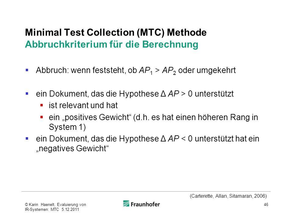 """Minimal Test Collection (MTC) Methode Abbruchkriterium für die Berechnung  Abbruch: wenn feststeht, ob AP 1 > AP 2 oder umgekehrt  ein Dokument, das die Hypothese Δ AP > 0 unterstützt  ist relevant und hat  ein """"positives Gewicht (d.h."""