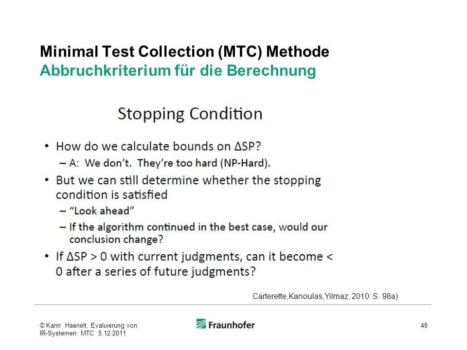 Minimal Test Collection (MTC) Methode Abbruchkriterium für die Berechnung 48© Karin Haenelt, Evaluierung von IR-Systemen: MTC 5.12.2011 Carterette,Kanoulas,Yilmaz, 2010: S.