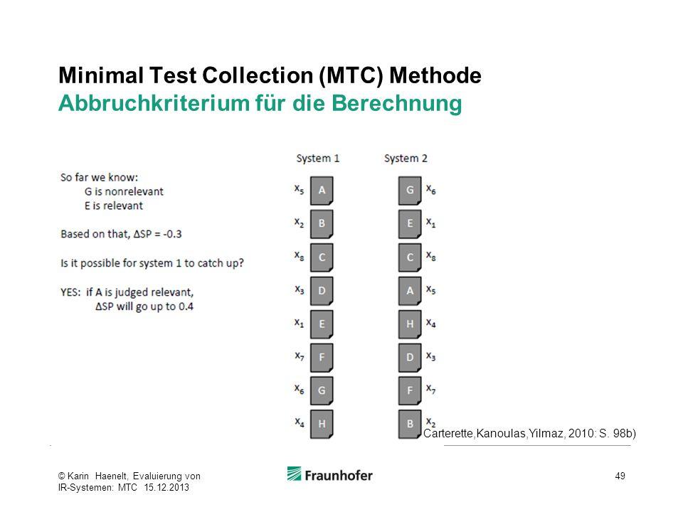 Minimal Test Collection (MTC) Methode Abbruchkriterium für die Berechnung 49© Karin Haenelt, Evaluierung von IR-Systemen: MTC 15.12.2013 Carterette,Ka