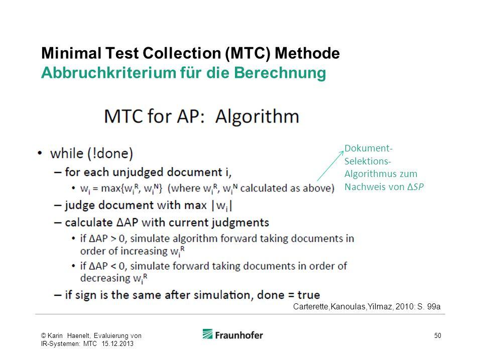 Minimal Test Collection (MTC) Methode Abbruchkriterium für die Berechnung 50© Karin Haenelt, Evaluierung von IR-Systemen: MTC 15.12.2013 Carterette,Ka