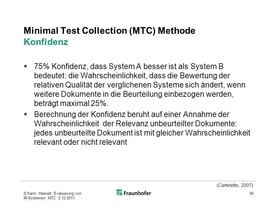 Minimal Test Collection (MTC) Methode Konfidenz  75% Konfidenz, dass System A besser ist als System B bedeutet: die Wahrscheinlichkeit, dass die Bewe