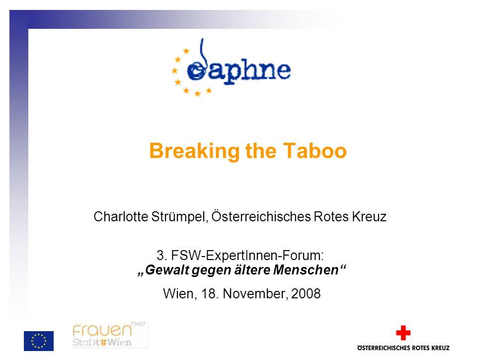 Breaking the Taboo Gewalt gegen ältere Frauen in der Familie erkennen und handeln – Sensibilisierung und Stärkung professioneller Pflege- und Betreuungskräfte Mai 2007 – April 2009