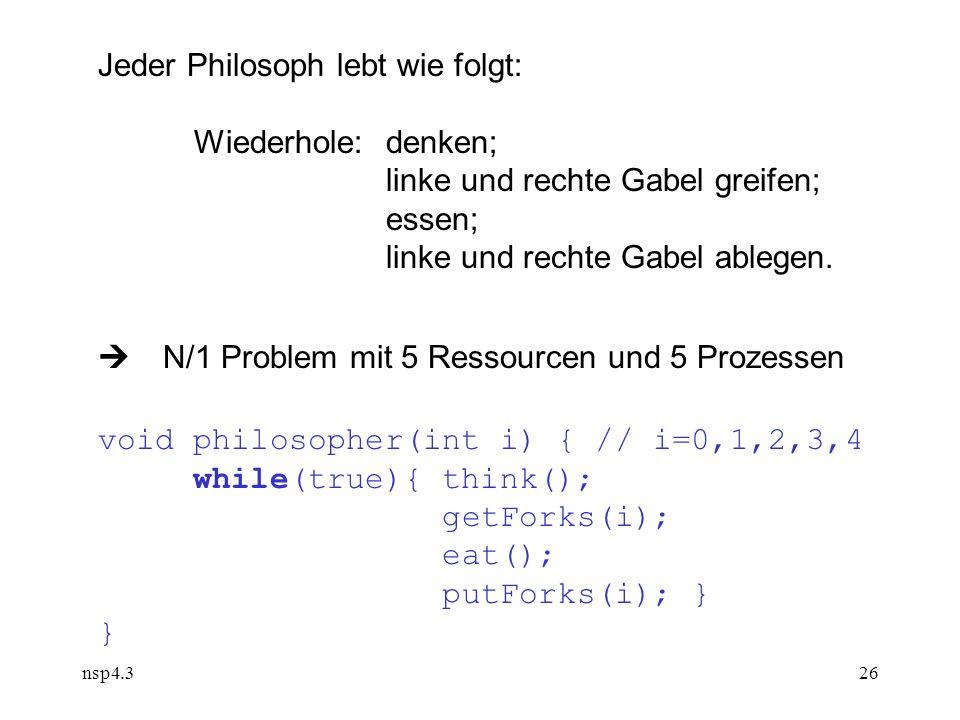 nsp4.326 Jeder Philosoph lebt wie folgt: Wiederhole:denken; linke und rechte Gabel greifen; essen; linke und rechte Gabel ablegen.