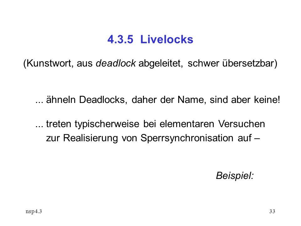 nsp4.333 4.3.5 Livelocks (Kunstwort, aus deadlock abgeleitet, schwer übersetzbar)...