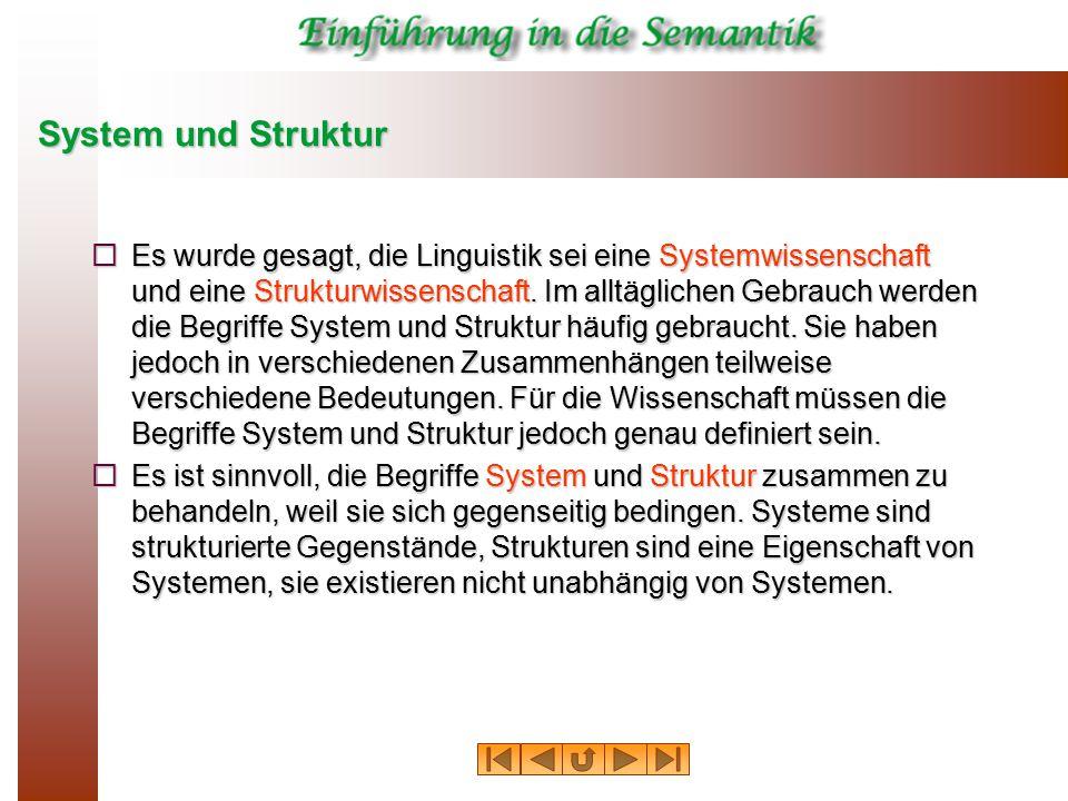 System und Struktur  Es wurde gesagt, die Linguistik sei eine Systemwissenschaft und eine Strukturwissenschaft. Im alltäglichen Gebrauch werden die B