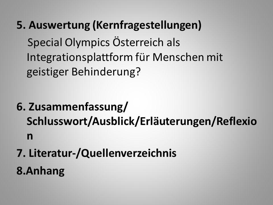 5. Auswertung (Kernfragestellungen) Special Olympics Österreich als Integrationsplattform für Menschen mit geistiger Behinderung? 6. Zusammenfassung/