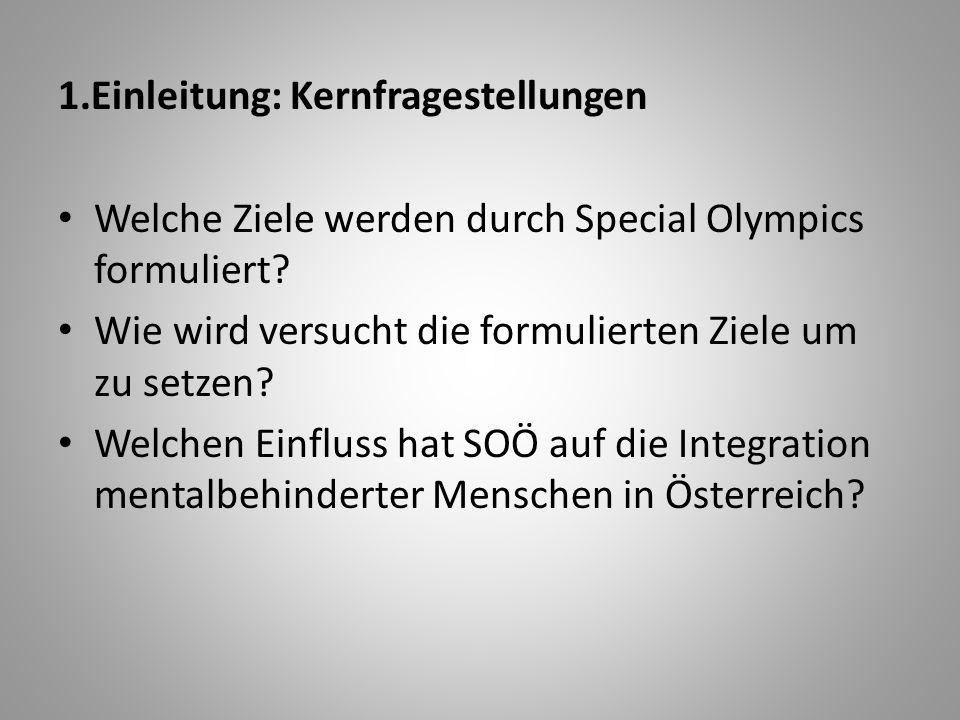 1.Einleitung: Kernfragestellungen Welche Ziele werden durch Special Olympics formuliert? Wie wird versucht die formulierten Ziele um zu setzen? Welche