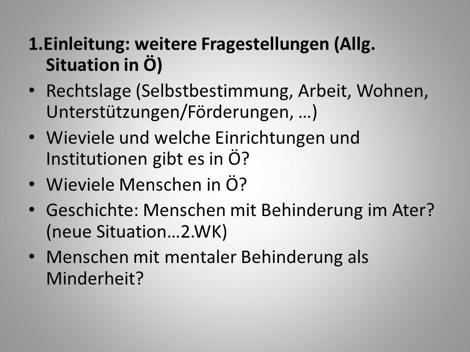 1.Einleitung: weitere Fragestellungen (Allg. Situation in Ö) Rechtslage (Selbstbestimmung, Arbeit, Wohnen, Unterstützungen/Förderungen, …) Wieviele un