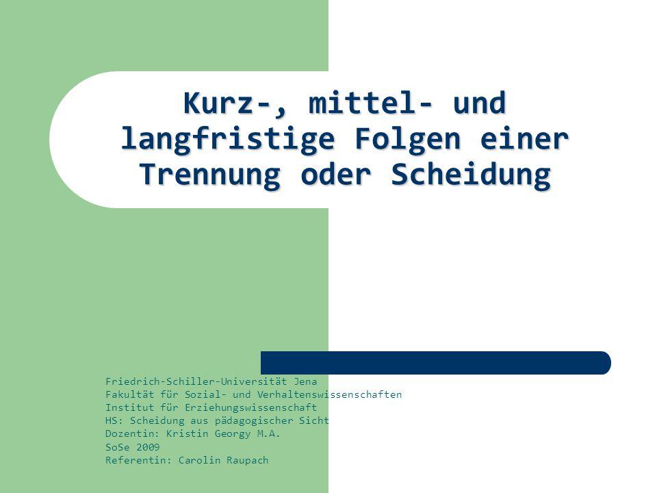 Kurz-, mittel- und langfristige Folgen einer Trennung oder Scheidung Friedrich-Schiller-Universität Jena Fakultät für Sozial- und Verhaltenswissenscha