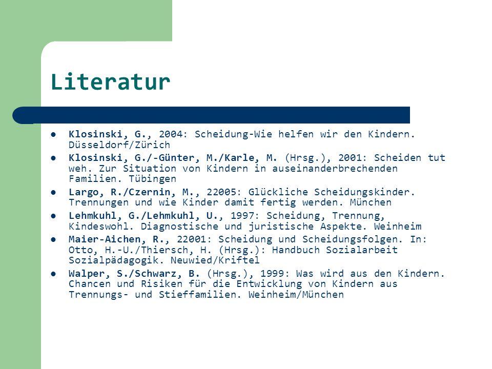 Literatur Klosinski, G., 2004: Scheidung-Wie helfen wir den Kindern. Düsseldorf/Zürich Klosinski, G./-Günter, M./Karle, M. (Hrsg.), 2001: Scheiden tut