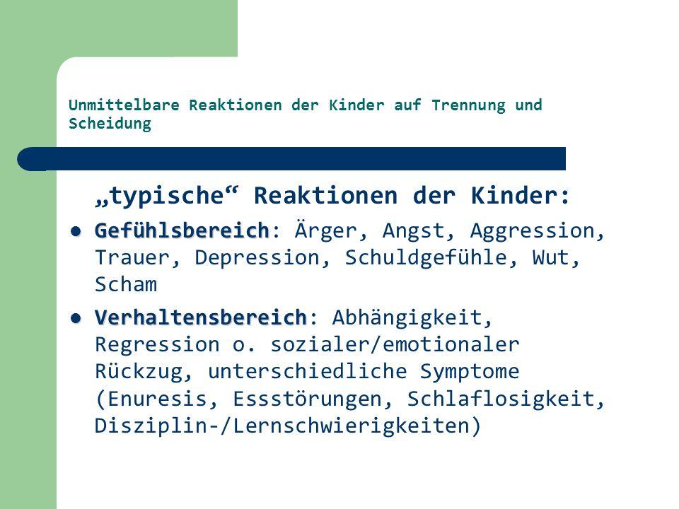 """Unmittelbare Reaktionen der Kinder auf Trennung und Scheidung """"typische"""" Reaktionen der Kinder: Gefühlsbereich Gefühlsbereich: Ärger, Angst, Aggressio"""