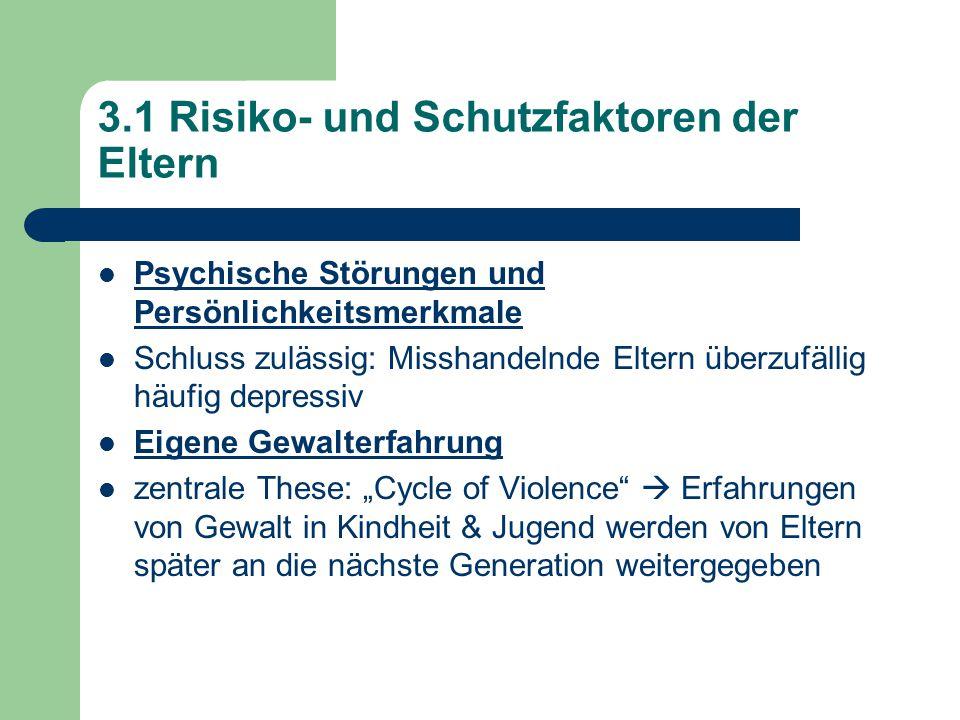 3.1 Risiko- und Schutzfaktoren der Eltern Psychische Störungen und Persönlichkeitsmerkmale Schluss zulässig: Misshandelnde Eltern überzufällig häufig
