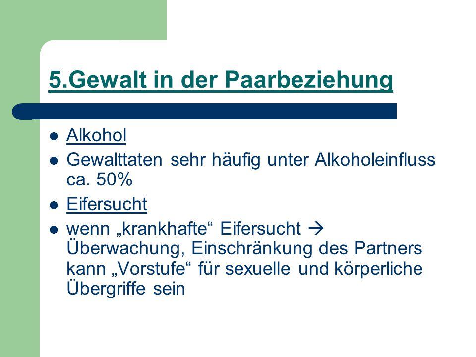 """5.Gewalt in der Paarbeziehung Alkohol Gewalttaten sehr häufig unter Alkoholeinfluss ca. 50% Eifersucht wenn """"krankhafte"""" Eifersucht  Überwachung, Ein"""