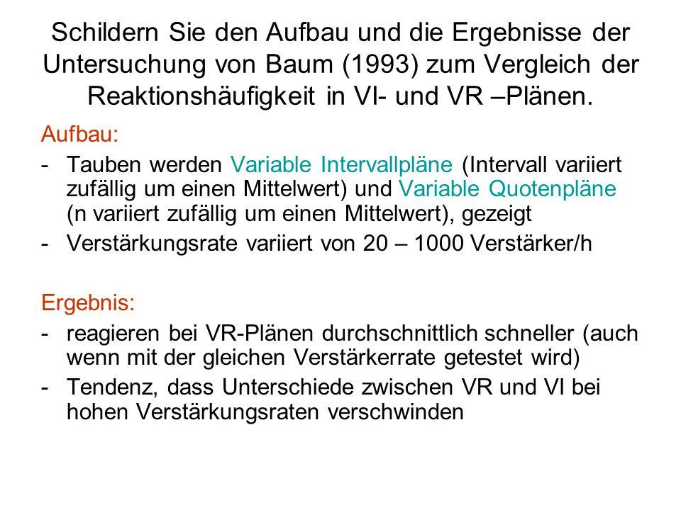 Schildern Sie den Aufbau und die Ergebnisse der Untersuchung von Baum (1993) zum Vergleich der Reaktionshäufigkeit in VI- und VR –Plänen. Aufbau: -Tau
