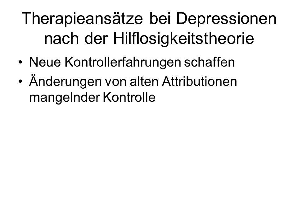Therapieansätze bei Depressionen nach der Hilflosigkeitstheorie Neue Kontrollerfahrungen schaffen Änderungen von alten Attributionen mangelnder Kontro