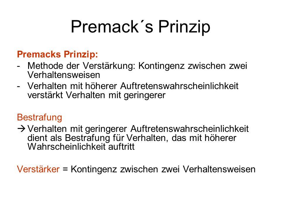 Premack´s Prinzip Premacks Prinzip: -Methode der Verstärkung: Kontingenz zwischen zwei Verhaltensweisen -Verhalten mit höherer Auftretenswahrscheinlic