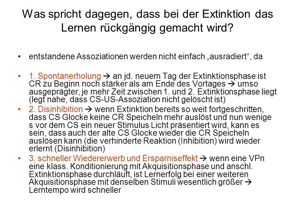 """Was spricht dagegen, dass bei der Extinktion das Lernen rückgängig gemacht wird? entstandene Assoziationen werden nicht einfach """"ausradiert"""", da 1. Sp"""