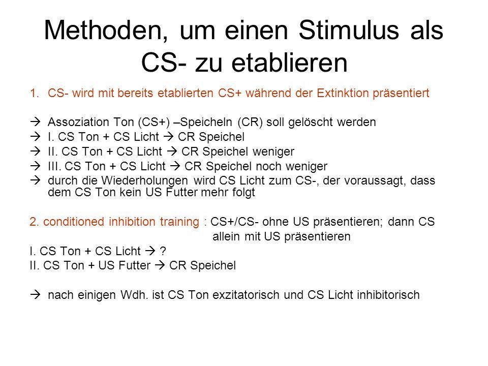 Methoden, um einen Stimulus als CS- zu etablieren 1.CS- wird mit bereits etablierten CS+ während der Extinktion präsentiert  Assoziation Ton (CS+) –S